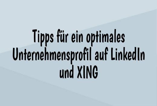 Tipps für ein optimales Unternehmensprofil auf LinkedIn und XING ...